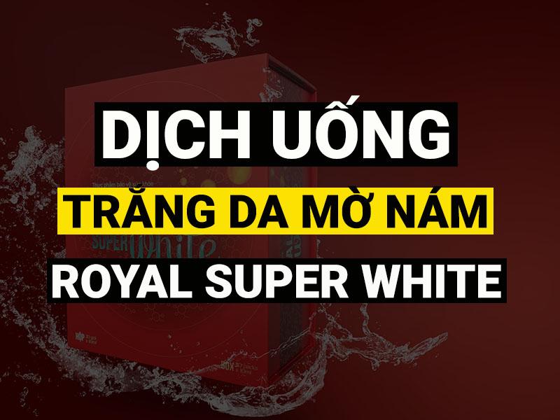 dịch uống trắng da mờ nám royal super white